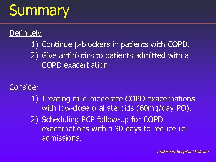Summary Definitely 1) Continue b-blockers in patients with COPD. 2) Give antibiotics to patients