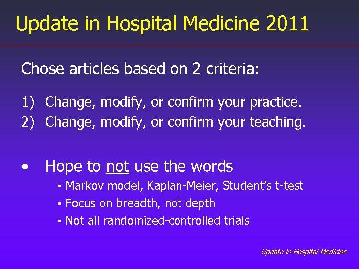 Update in Hospital Medicine 2011 Chose articles based on 2 criteria: 1) Change, modify,