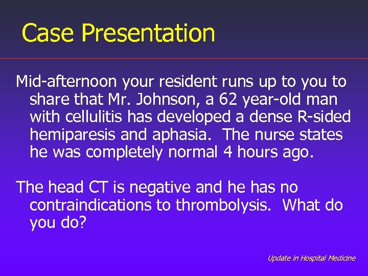 Case Presentation Mid-afternoon your resident runs up to you to share that Mr. Johnson,