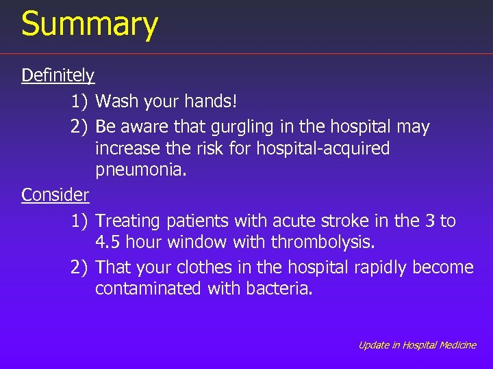 Summary Definitely 1) Wash your hands! 2) Be aware that gurgling in the hospital