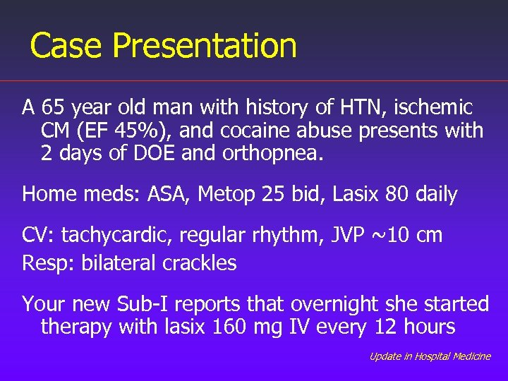 Case Presentation A 65 year old man with history of HTN, ischemic CM (EF