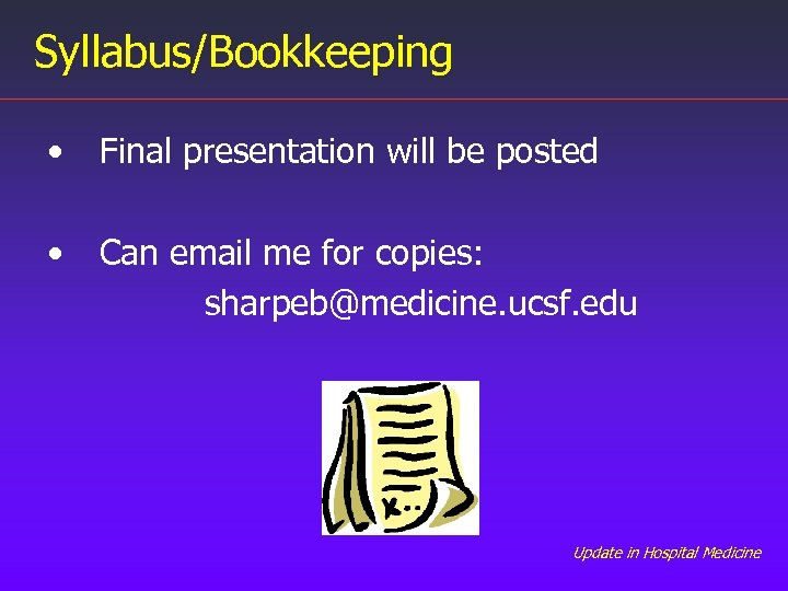 Syllabus/Bookkeeping • Final presentation will be posted • Can email me for copies: sharpeb@medicine.
