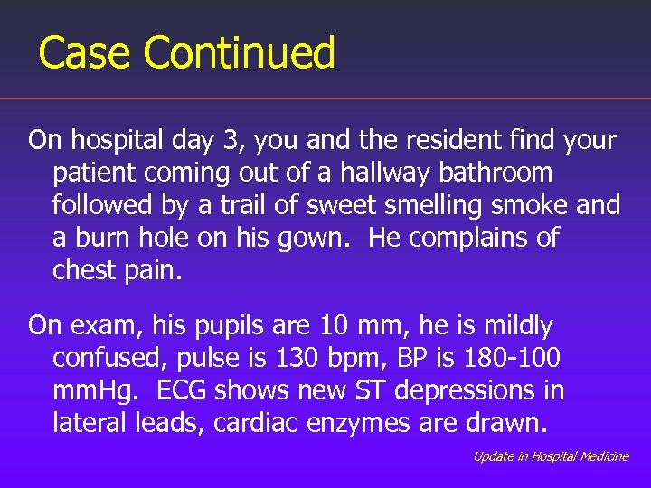 Case Continued On hospital day 3, you and the resident find your patient coming