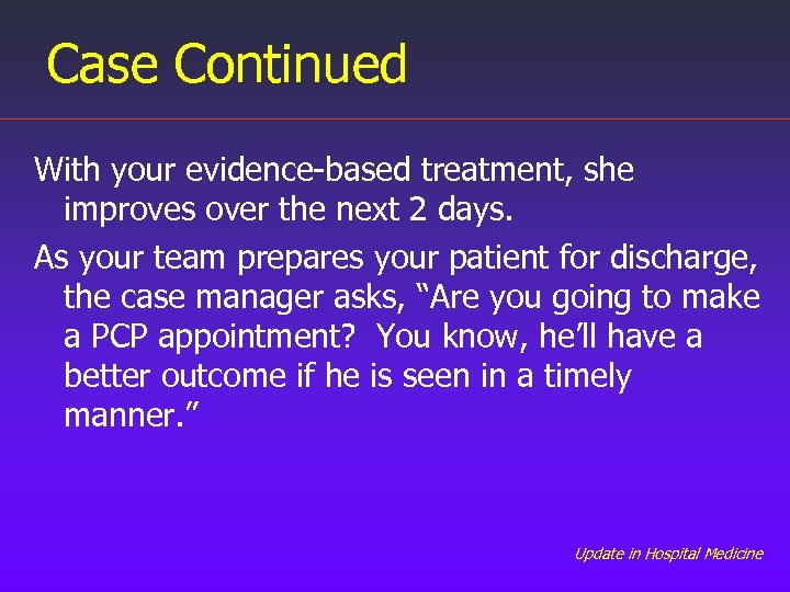 Case Continued With your evidence-based treatment, she improves over the next 2 days. As
