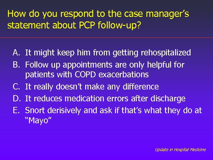 How do you respond to the case manager's statement about PCP follow-up? A. It