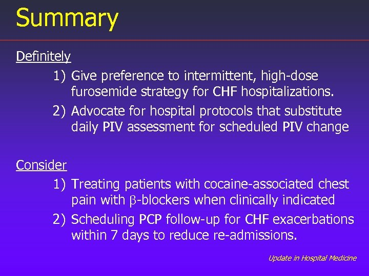 Summary Definitely 1) Give preference to intermittent, high-dose furosemide strategy for CHF hospitalizations. 2)