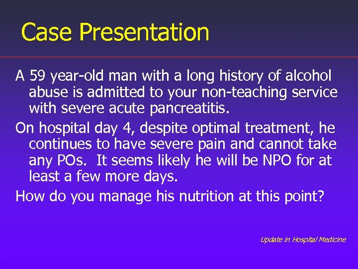 Case Presentation A 59 year-old man with a long history of alcohol abuse is