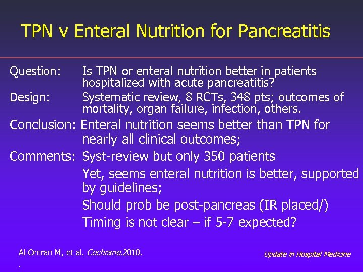 TPN v Enteral Nutrition for Pancreatitis Question: Design: Is TPN or enteral nutrition better