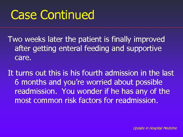 Case Continued Two weeks later the patient is finally improved after getting enteral feeding