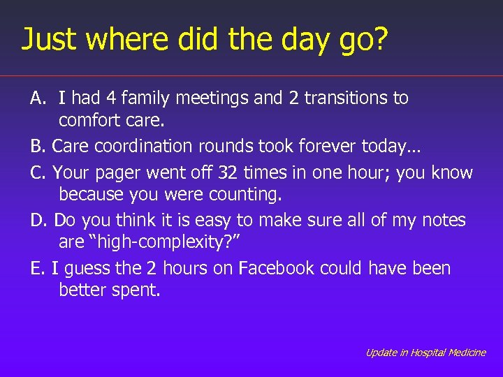 Just where did the day go? A. I had 4 family meetings and 2