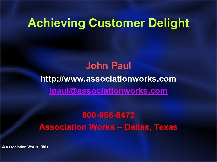 Achieving Customer Delight John Paul http: //www. associationworks. com jpaul@associationworks. com 800 -986 -8472