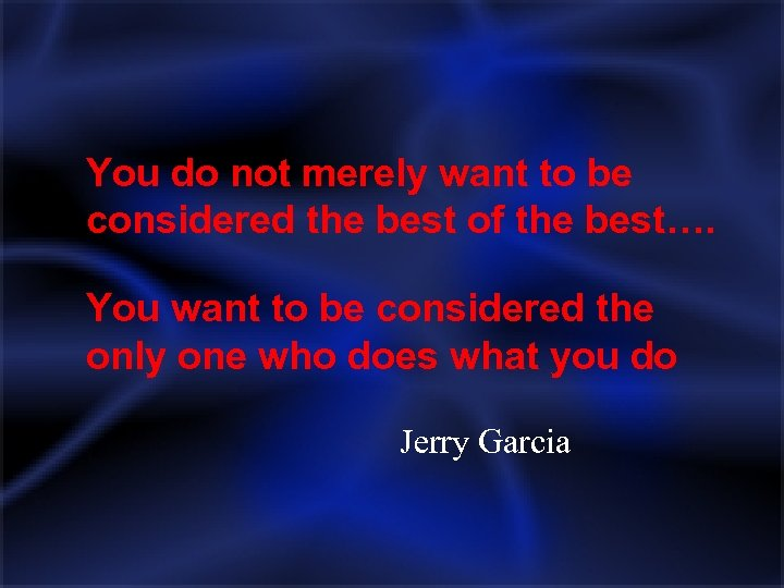 You do not merely want to be considered the best of the best…. You