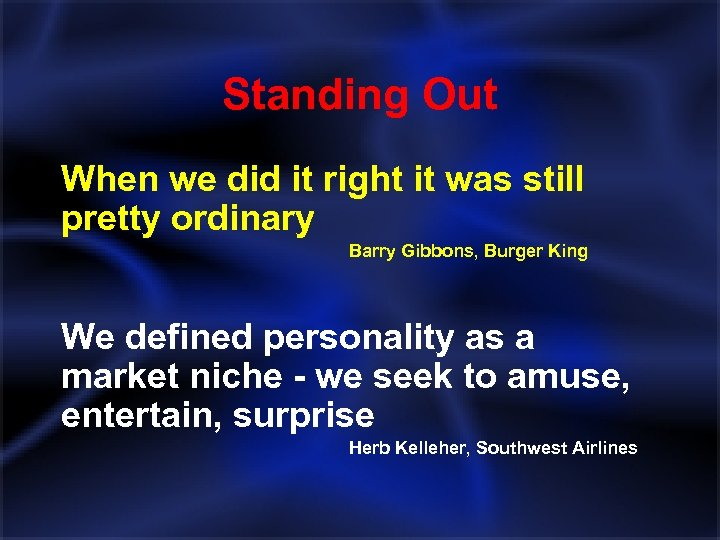 Standing Out When we did it right it was still pretty ordinary Barry Gibbons,