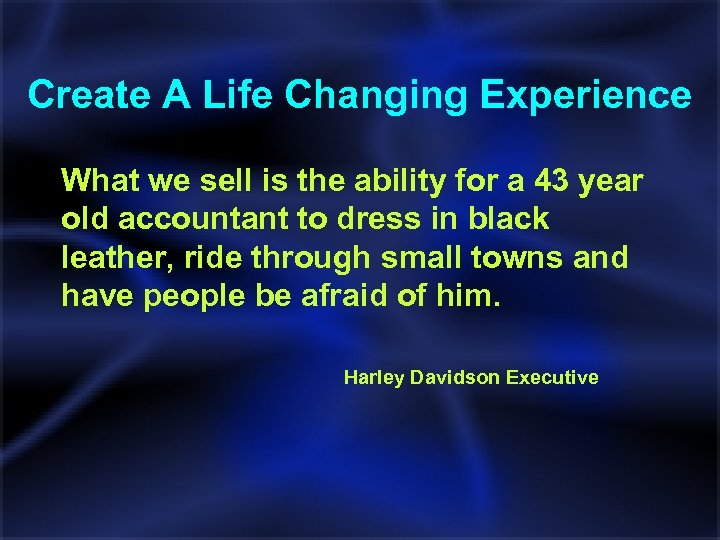 Create A Life Changing Experience What we sell is the ability for a 43