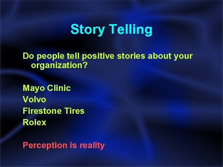 Story Telling Do people tell positive stories about your organization? Mayo Clinic Volvo Firestone