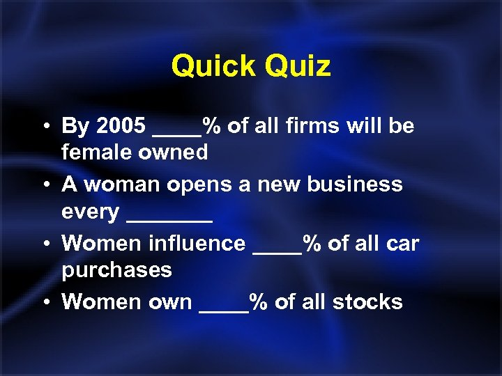 Quick Quiz • By 2005 ____% of all firms will be female owned •