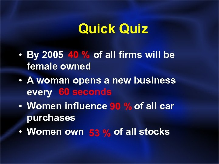 Quick Quiz • By 2005 40 % of all firms will be female owned