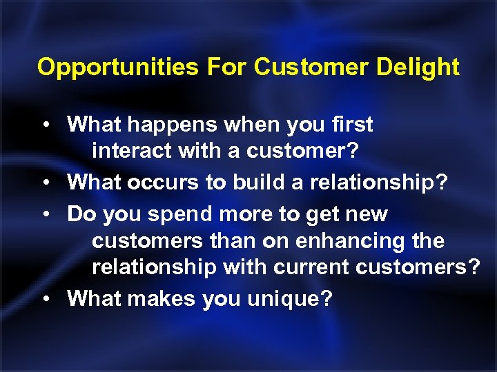 Opportunities For Customer Delight • What happens when you first interact with a customer?