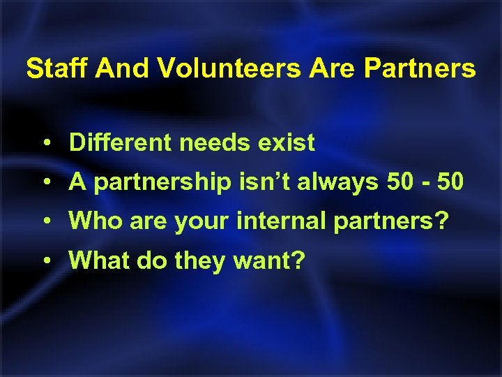 Staff And Volunteers Are Partners • Different needs exist • A partnership isn't always