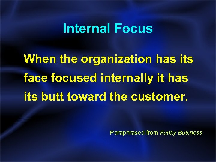 Internal Focus When the organization has its face focused internally it has its butt