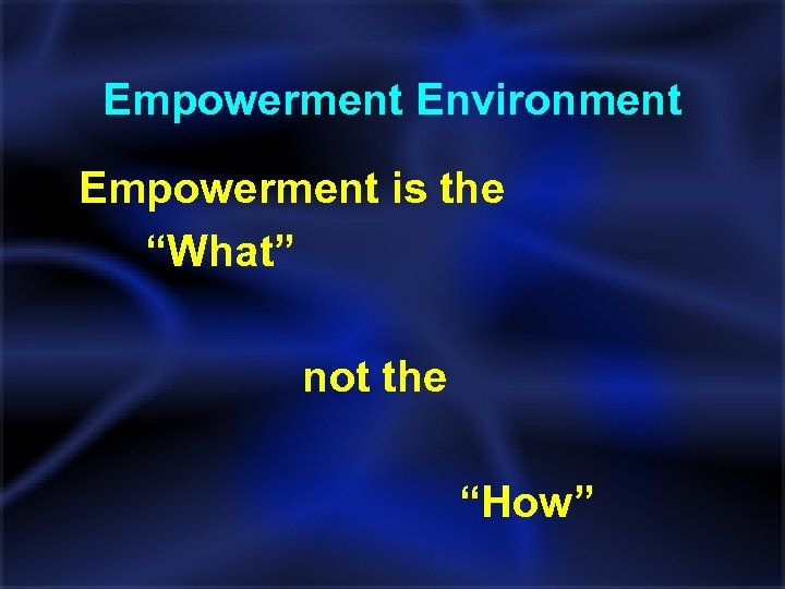 "Empowerment Environment Empowerment is the ""What"" not the ""How"""