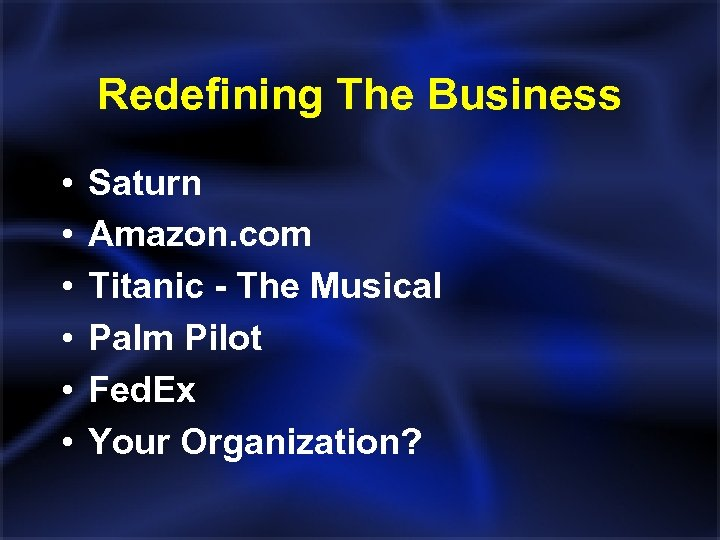 Redefining The Business • • • Saturn Amazon. com Titanic - The Musical Palm