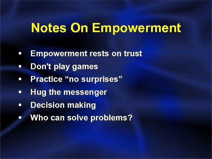 Notes On Empowerment § Empowerment rests on trust § Don't play games § Practice