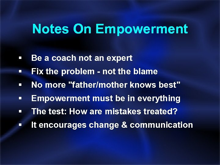 Notes On Empowerment § Be a coach not an expert § Fix the problem