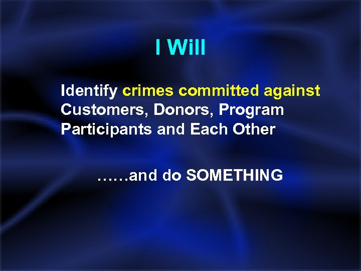 I Will Identify crimes committed against Customers, Donors, Program Participants and Each Other ……and