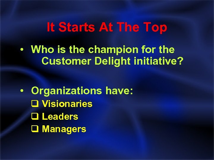 It Starts At The Top • Who is the champion for the Customer Delight