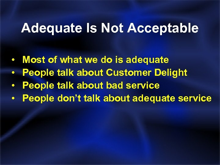 Adequate Is Not Acceptable • • Most of what we do is adequate People