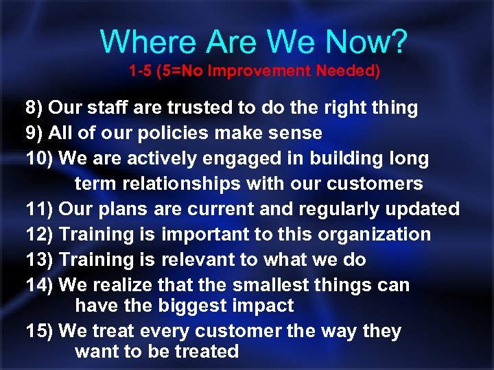Where Are We Now? 1 -5 (5=No Improvement Needed) 8) Our staff are trusted