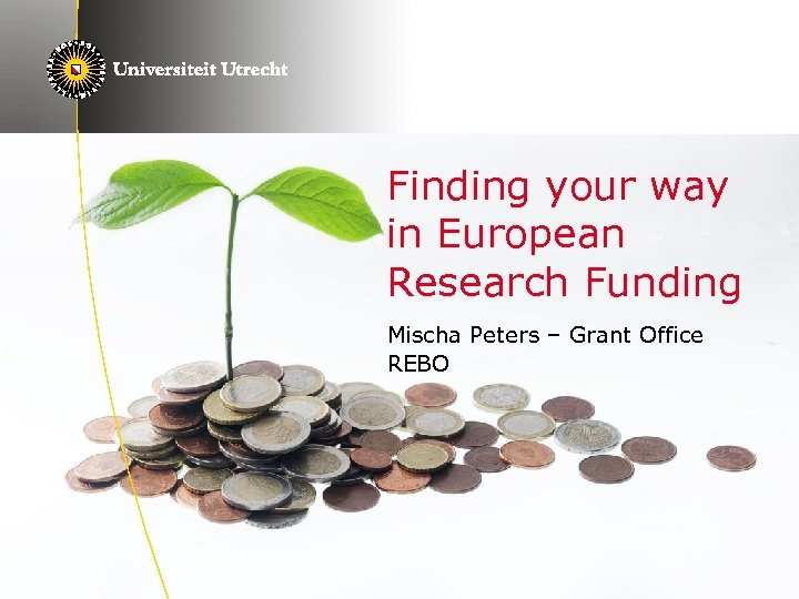 Finding your way in European Research Funding Mischa Peters – Grant Office REBO 19