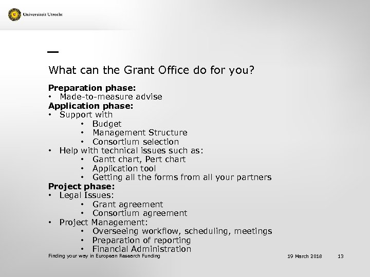 What can the Grant Office do for you? Preparation phase: • Made-to-measure advise Application