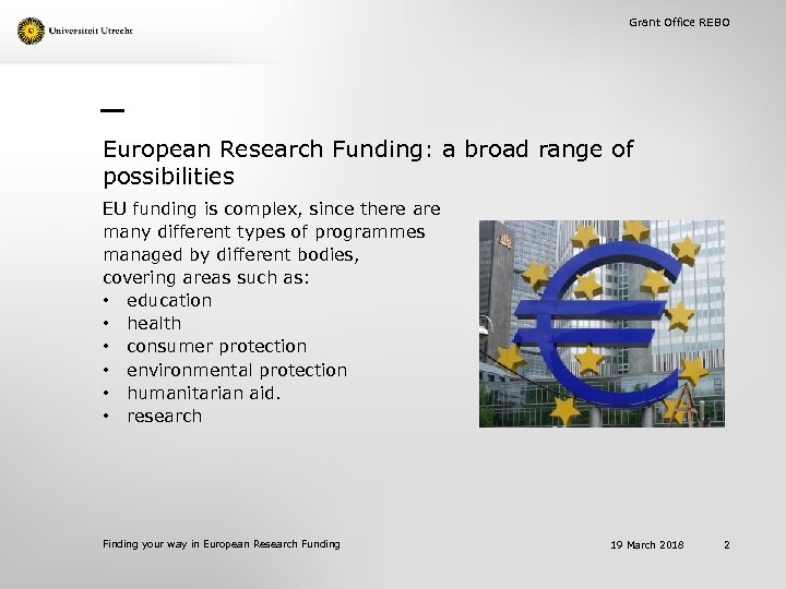 Grant Office REBO European Research Funding: a broad range of possibilities EU funding is
