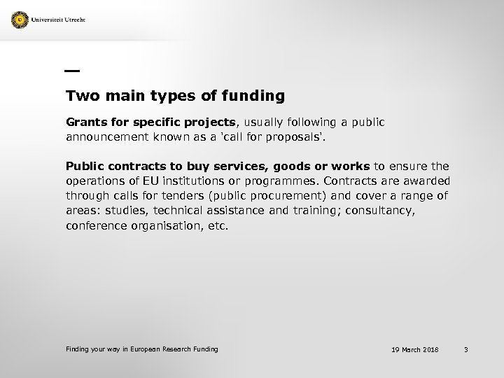 Two main types of funding Grants for specific projects, usually following a public announcement