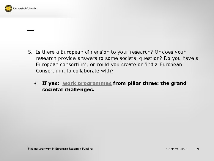 5. Is there a European dimension to your research? Or does your research provide