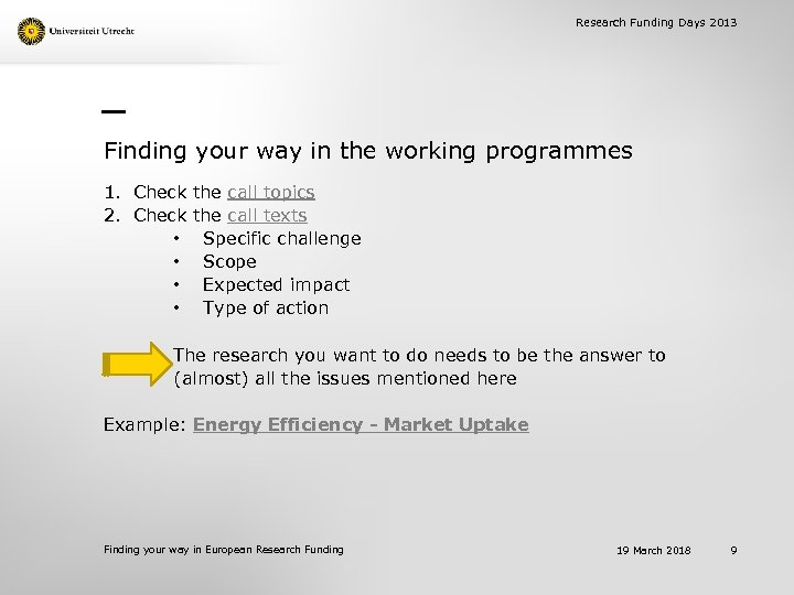 Research Funding Days 2013 Finding your way in the working programmes 1. Check the