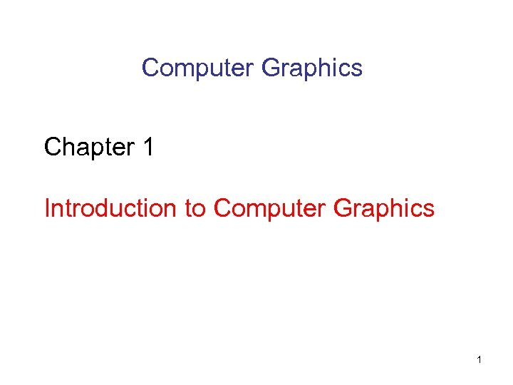 Computer Graphics Chapter 1 Introduction to Computer Graphics 1