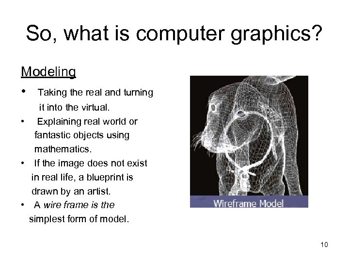 So, what is computer graphics? Modeling • Taking the real and turning it into