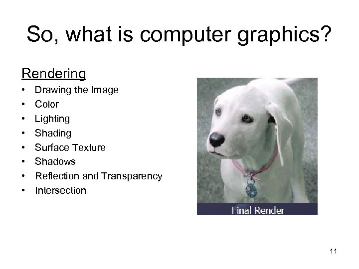 So, what is computer graphics? Rendering • • Drawing the Image Color Lighting Shading