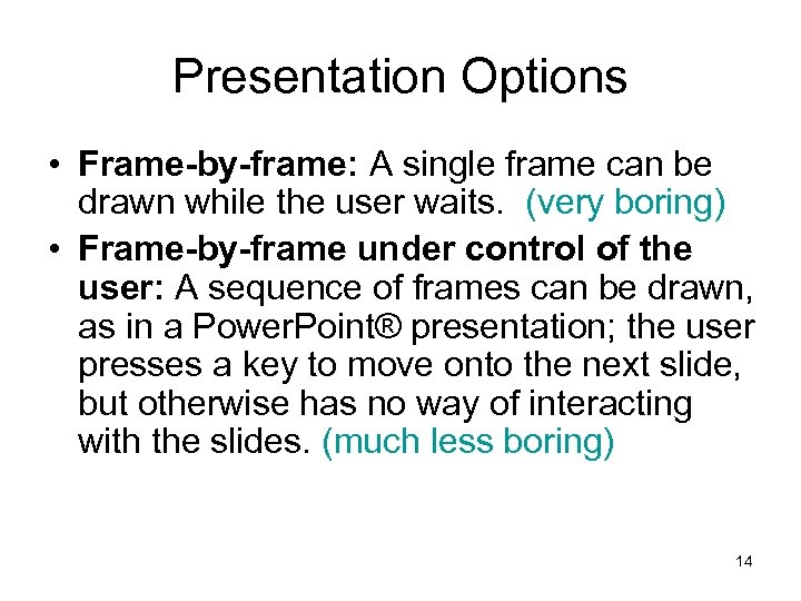 Presentation Options • Frame-by-frame: A single frame can be drawn while the user waits.