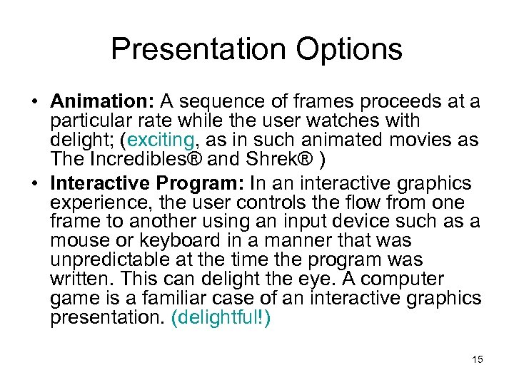 Presentation Options • Animation: A sequence of frames proceeds at a particular rate while