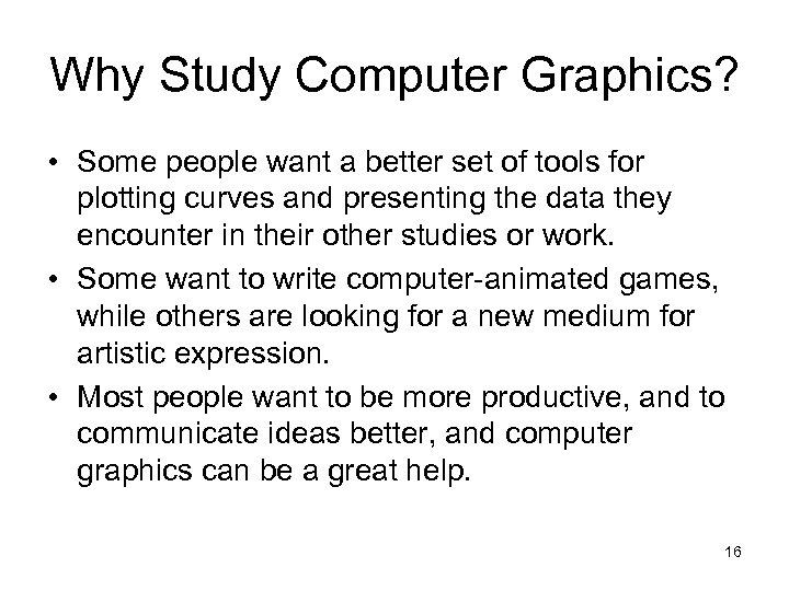 Why Study Computer Graphics? • Some people want a better set of tools for