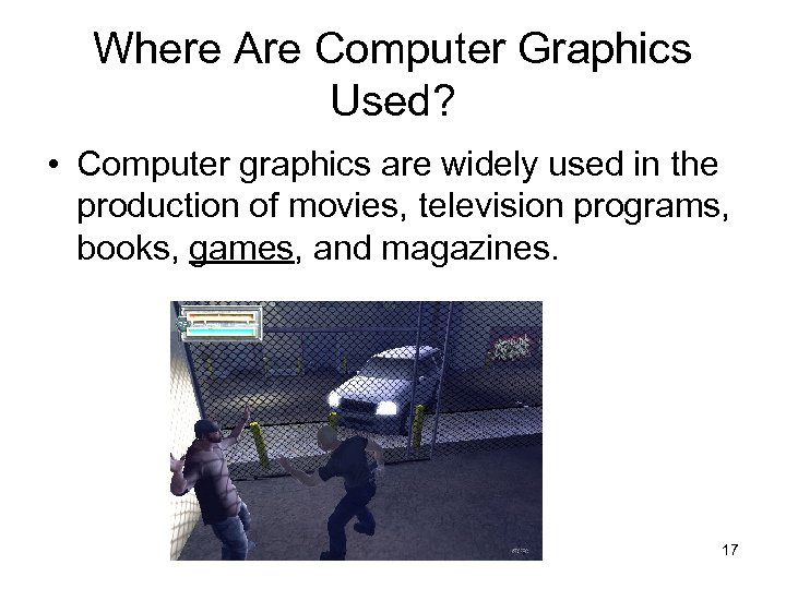 Where Are Computer Graphics Used? • Computer graphics are widely used in the production