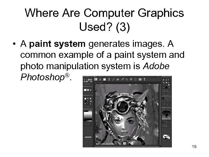 Where Are Computer Graphics Used? (3) • A paint system generates images. A common