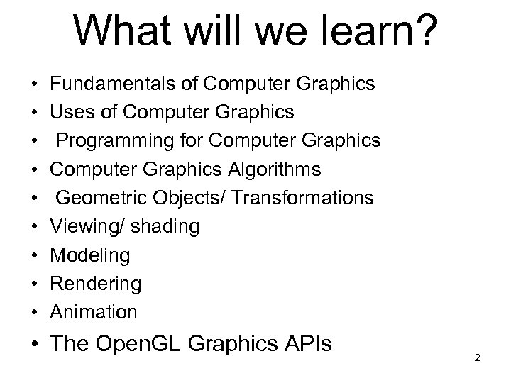 What will we learn? • • • Fundamentals of Computer Graphics Uses of Computer