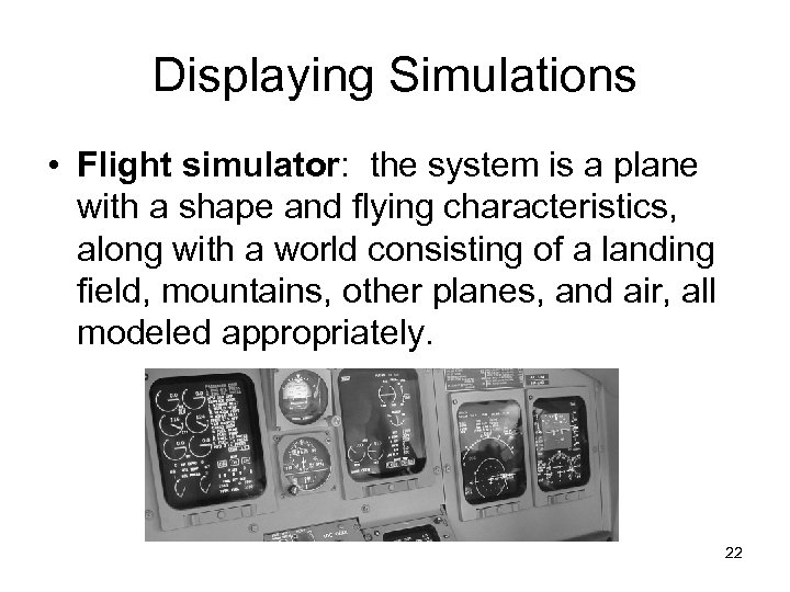 Displaying Simulations • Flight simulator: the system is a plane with a shape and