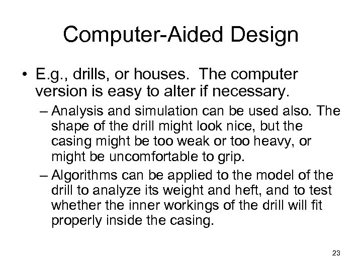 Computer-Aided Design • E. g. , drills, or houses. The computer version is easy