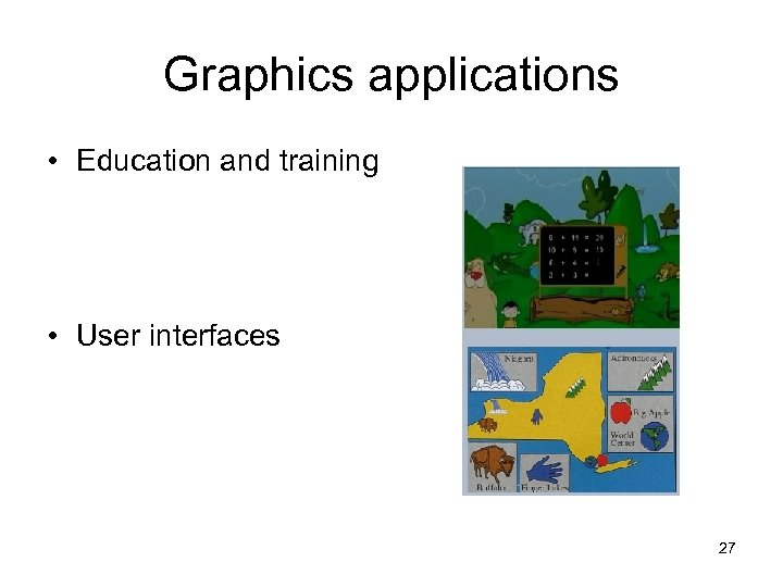 Graphics applications • Education and training • User interfaces 27